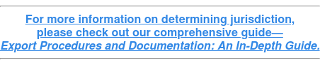 For more information on determining jurisdiction, please check out our comprehensive guide— Export Procedures and Documentation: An In-Depth Guide.