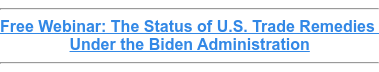 Free Webinar: The Status of U.S. Trade Remedies  Under the Biden Administration