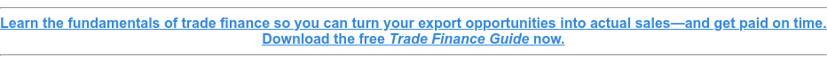 Learn the fundamentals of trade finance so you can turn your export  opportunities into actual sales—and get paid on time. Download the free Trade Finance Guide now.