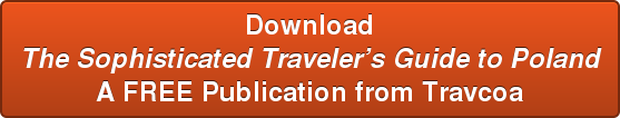 Download The Sophisticated Traveler's Guide to Poland A FREE Publication from  Travcoa