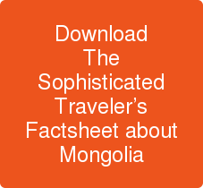 Download The Sophisticated Traveler's Factsheet about Mongolia