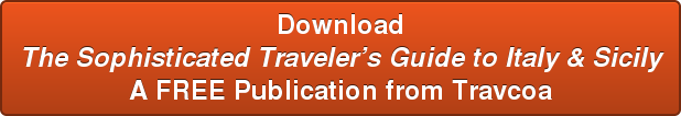 Download The Sophisticated Traveler's Guide to Italy & Sicily A FREE  Publication from Travcoa