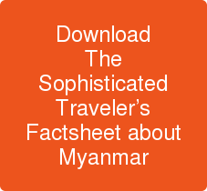 Download The Sophisticated Traveler's Factsheet about Myanmar