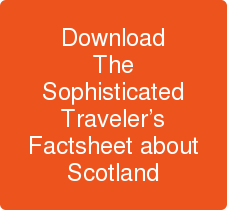 Download The Sophisticated Traveler's Factsheet about Scotland