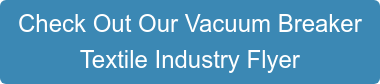 Check out the DFT Vacuum Breaker  Textile Industry Flyer