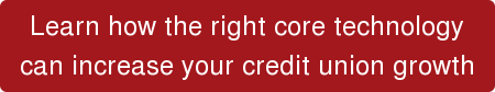 Learn how the right core technology   can increase your credit union growth