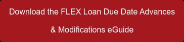 Download the FLEX Loan Due Date Advances  & Modifications eGuide