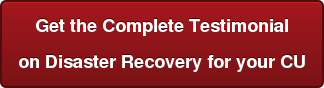 Get the Complete Testimonial on Disaster Recovery for your CU