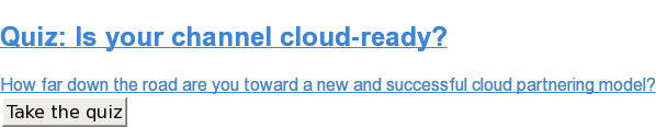Quiz:Is your channel cloud-ready?  How far down the road are you toward a new and successful cloud partnering  model? Take the quiz