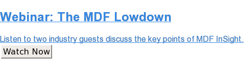 Webinar: The MDF Lowdown  Listen to two industry guests discuss the key points of MDF InSight. Watch Now