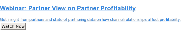 Webinar: Partner View on Partner Profitability  Get insight from partners and state of partnering data on how channel  relationships affect profitability. Watch Now
