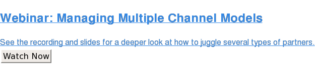 Webinar: Managing Multiple Channel Models  See the recording and slides for a deeper look at how to juggle several types  of partners. Watch Now