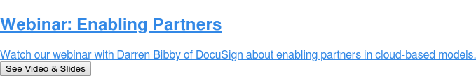 Webinar: Enabling Partners  Watch our webinar with Darren Bibby of DocuSign about enabling partners in  cloud-based models. See Video & Slides