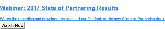 Webinar: 2017 State of Partnering Results  Watch the recording and download the slides of our first look at the new State  of Partnering data. Watch Now