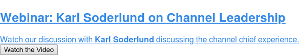 Webinar: Karl Soderlund on Channel Leadership  Watch our discussion with Karl Soderlund discussing the channel chief  experience. Watch the Video