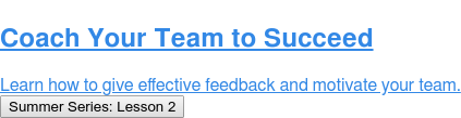 Coach Your Team to Succeed  Learn how to give effective feedback and motivate your team. Summer Series: Lesson 2