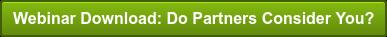 Webinar Download: Do Partners Consider You?