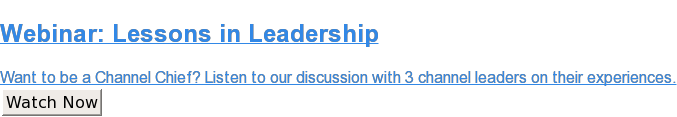 Webinar:Lessons in Leadership  Want to be a Channel Chief? Listen to our discussion with 3 channel leaders on  their experiences. Watch Now