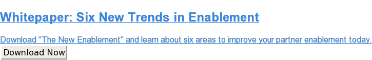 "Whitepaper: Six New Trends in Enablement  Download ""The New Enablement"" and learn about six areas to improve your  partner enablement today. Download Now"