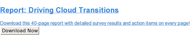 Report: Driving Cloud Transitions  Download this 40-page report with detailed survey results and action items on  every page! Download Now