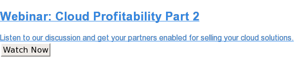 Webinar: Cloud Profitability Part 2  Listen to our discussion and get your partners enabled for selling your cloud  solutions. Watch Now