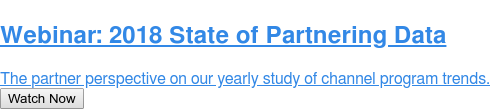 Webinar: 2018 State of Partnering Data  The partner perspective on our yearly study of channel program trends. Watch Now