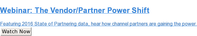 Webinar: The Vendor/Partner Power Shift  Featuring 2016 State of Partnering data, hear how channel partners are gaining  the power. Watch Now