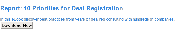 Report: 10 Priorities for Deal Registration  In this eBook discover best practices from years of deal reg consulting  with hundreds of companies. Download Now