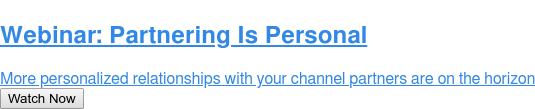 Webinar: Partnering Is Personal  More personalized relationships with your channel partners are on the horizon Watch Now