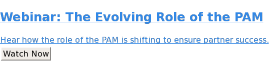 Webinar: The Evolving Role of the PAM  Hear how the role of the PAM is shifting to ensure partner success. Watch Now