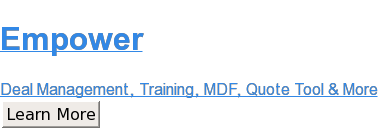 Empower  Deal Management, Training, MDF, Quote Tool & More Learn More