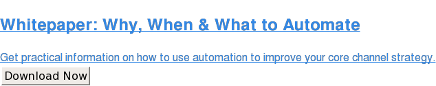 Whitepaper: Why, When & What to Automate  This report is full of practical information on how to use automation to  improve your core channel strategy. Download Now