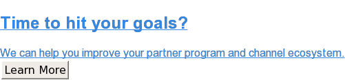 Time to hit your goals?  We can help you improve your partner program and channel ecosystem. Learn More