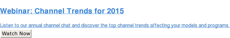 Webinar: Channel Trends for 2015  Listen to our annual channel chat and discover the top channel trends  affecting your models and programs. Watch Now