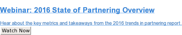 Webinar: 2016 State of Partnering Overview  Hear about the key metrics and takeaways from the 2016 trends in partnering  report. Watch Now