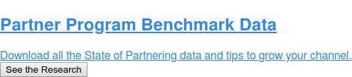Partner Program Benchmark Data  Download all the State of Partnering data and tips to grow your channel. See the Research