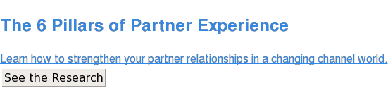 The 6 Pillars of Partner Experience  Learn how to strengthen your partner relationships in a changing channel world. See the Research