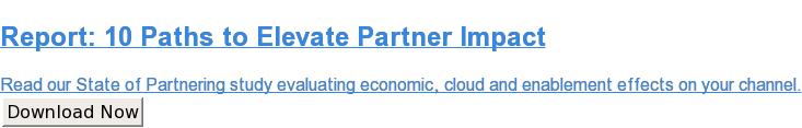 Report: 10 Paths to Elevate Partner Impact  Read our State of Partnering study evaluating economic, cloud and enablement  effects on your channel. Download Now