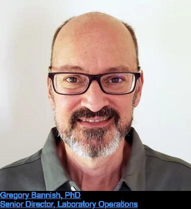Gregory Bannish, PhD  Senior Director, Laboratory Operations