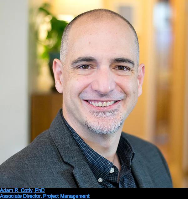 Adam R. Cotty, PhD  Associate Director, Project Management