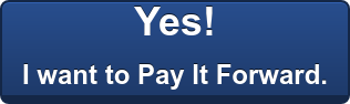 Yes!  I want to Pay It Forward.