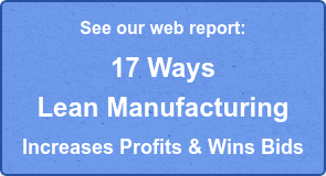 See our web report: 17 Ways Lean Manufacturing Increases Profits & Wins Bids