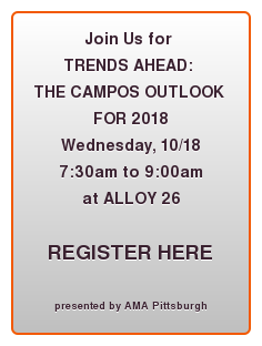 Join Us for  TRENDS AHEAD:  THE CAMPOS OUTLOOK  FOR 2018 Wednesday, 10/18 7:30am to 9:00am at ALLOY 26  REGISTER HERE  presented by AMA Pittsburgh