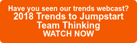 Have you seen our trends webcast?  2018 Trends to Jumpstart   Team Thinking  WATCH NOW
