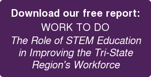 Download our free report: WORK TO DO  The Role of STEM Education   in Improving the Tri-State   Region's Workforce