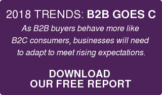 2018 TRENDS: B2B GOES C  As B2B buyers 