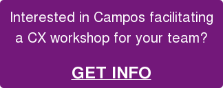 Interested in Campos facilitating   a CX workshop for your team?   GET INFO