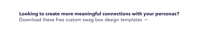 Black text on white background, looking to create more meaningful connections with personas? Download these free custom swag box design templates