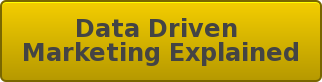 Data Driven  MarketingExplained