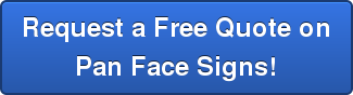 Request a Free Quote on Pan Face Signs!